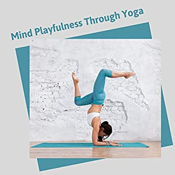 Mind Playfulness Through Yoga