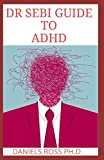 DR SEBI GUIDE TO ADHD: The Approved Long lost Dr.Sebi Diet Cure for ADHD: Healing The Alkaline Way
