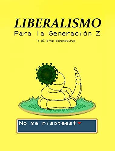 Liberalismo para la Generación Z: Y el p*to coronavirus (Spanish Edition)