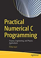 Practical Numerical C Programming: Finance, Engineering, and Physics Applications Front Cover