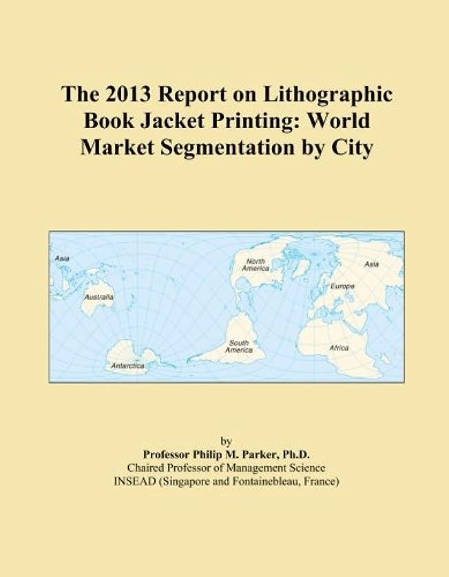 未来パンチアレンジThe 2013 Report on Lithographic Book Jacket Printing: World Market Segmentation by City