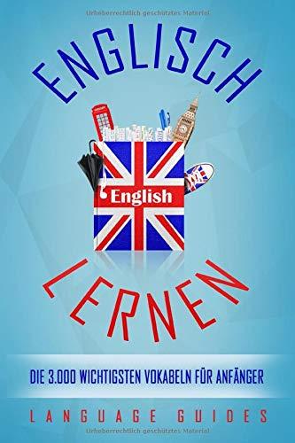 Englisch lernen: die 3.000 wichtigsten Vokabeln für Anfänger (Bonus: zahlreiche Übungen inkl. Lösungen)