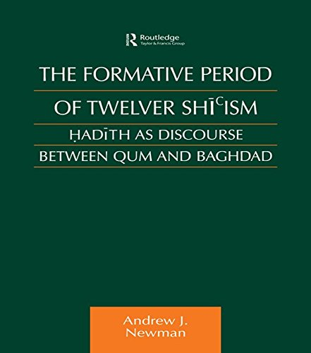 The Formative Period of Twelver Shi'ism: Hadith as Discourse Between Qum and Baghdad (Culture and Civilization in the Middle East) (English Edition)