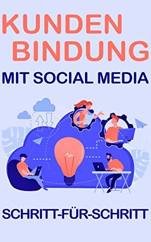 Kundenbindung mit Social Media: Schritt-für-Schritt (German Edition)