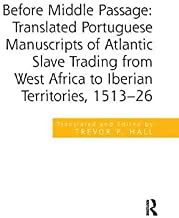 Before Middle Passage: Translated Portuguese Manuscripts of Atlantic Slave Trading from West Africa to Iberian Territories...