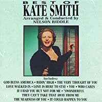 Best Of Kate Smith: Arranged & Conducted By Nelson Riddle by Kate Smith (1991-05-03)