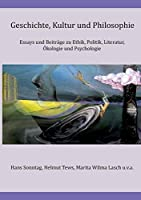 Geschichte, Kultur und Philosophie: Essays und Beitraege zu Ethik, Politik, Literatur, Oekologie und Psychologie