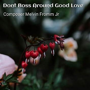 Dont Boss Around Good Love