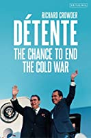 Détente: The Chance to End the Cold War