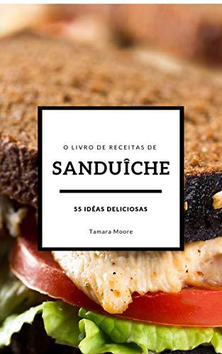 O livro de receitas de sanduíche: 55 idéias deliciosas