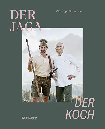 Der Jaga und der Koch: Unser Wild kennen, verstehen und genießen