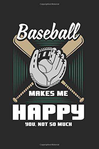 Baseball Makes Me Happy You, Not So Much: Baseball Notebook/Journal With 120 Lined Pages (Lines) Including Page Number. As A Gift, A Great Idea For Baseball  Fans, Baseball  Lovers And Baseball Player