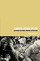 Animal Revolution: Changing Attitudes Toward Speciesism