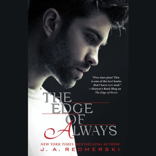 The Edge of Always                   By:                                                                                                                                 J. A. Redmerski                               Narrated by:                                                                                                                                 Daniel May,                                                                                        Leslie Bellair                      Length: 9 hrs and 17 mins     297 ratings     Overall 4.2