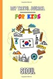 My travel journal for kids Seoul: Travel diary to fill in | 102 pages, 6x9 inches | To accompany the children during their stay