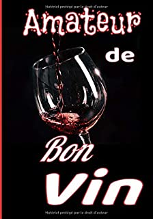 Amateur de bon vin: Grand livret pour les amateurs de bon vins. Noter toutes les..