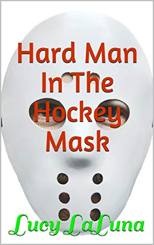 Hard Man In The Hockey Mask (English Edition)