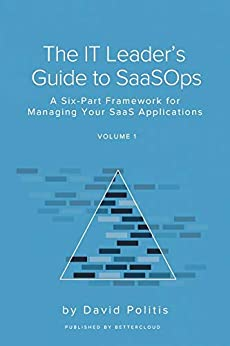 The IT Leader's Guide to SaaSOps (Volume 1): A Six-Part Framework for Managing Your SaaS Applications by [David Politis, Christina Wang]