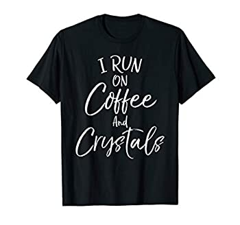 Healthy Natural Healing Quote I Run on Coffee and Crystals T-Shirt