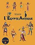 Découvre L'Égypte Antique - de 8 à 12 ans: apprendre l'histoire de la mythologie égyptienne avec ce livre d'Egypte pour enfants et adolescents passionnant.