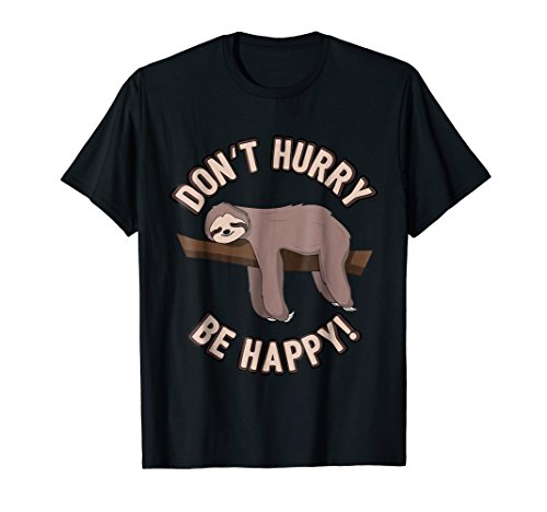 Don't Hurry Be Happy Sloth T-Shirt - Funny Sloth Pun