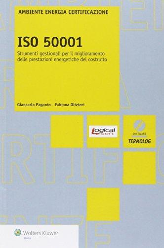 ISO 50001. Strumenti gestionali per il miglioramento delle prestazione energetiche del costruito. Con software