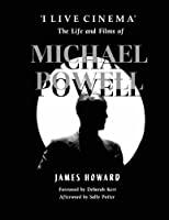 I Live Cinema: The Life and Films of Michael Powell