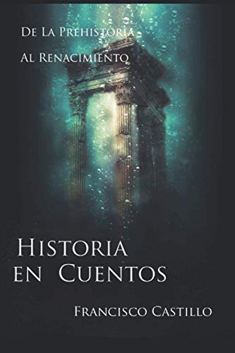 Historia en cuentos: De la prehistoria al Renacimiento