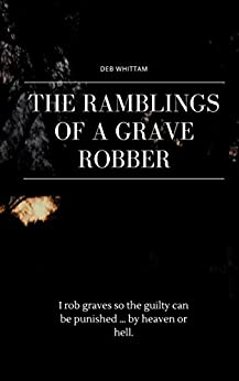 The Ramblings of a Grave Robber by [Deb Whittam]