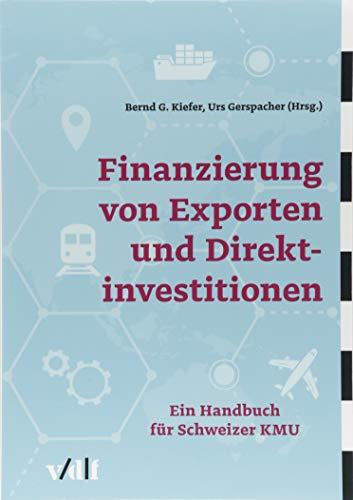 Finanzierung von Exporten und Direktinvestitionen: Ein Handbuch für Schweizer KMU