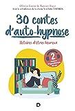 30 contes d'auto-hypnose: Histoires d'êtres heureux (2020)