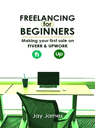 FREELANCING FOR BEGINNERS: Making your first sale on Fiverr and Upwork (English Edition)