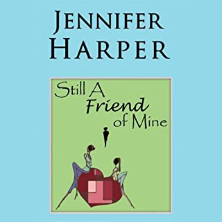 Still a Friend Of Mine                   By:                                                                                                                                 Jennifer Harper                               Narrated by:                                                                                                                                 Jennifer Harper                      Length: 6 hrs and 46 mins     10 ratings     Overall 2.9