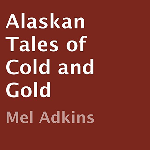 Alaskan Tales of Cold and Gold audiobook cover art