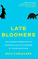 Late Bloomers: The Hidden Strengths of Learning and Succeeding at Your Own Pace