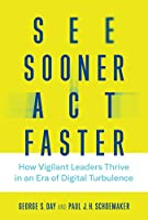 See Sooner, Act Faster: How Vigilant Leaders Thrive in an Era of Digital Turbulence (Management on the Cutting Edge)