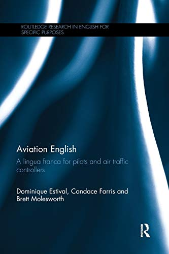 Aviation English: A lingua franca for pilots and air traffic controllers (Routledge Research in English for Specific Purposes)