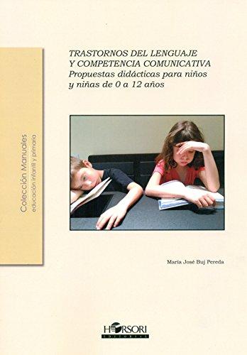 Trastornos del lenguaje y competencia comunicativa.: Propuestas didácticas para niños y niñas de 0 a 12 años (Col·lecció Manuals)