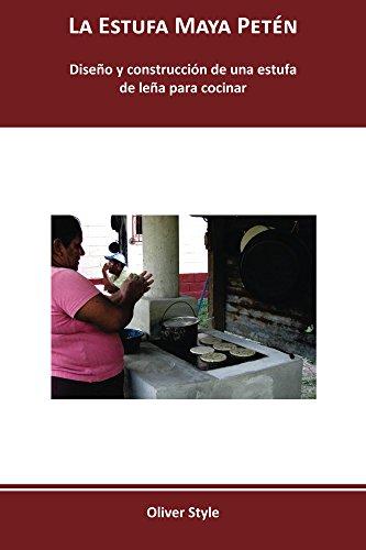 La Estufa Maya Petén: Diseño y construcción de una estufa de leña...