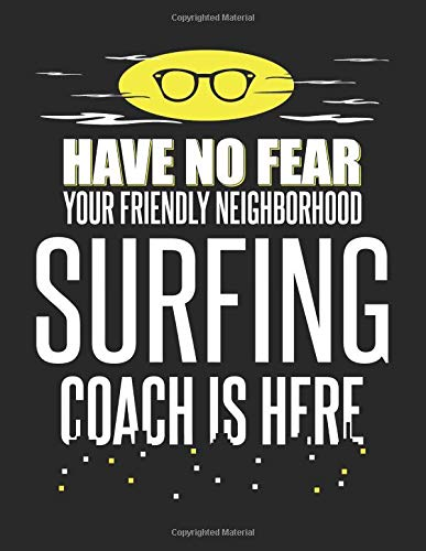 Have No Fear Your Friendly Neighborhood Surfing Coach is Here: 8.5x11 Surfing Coach Notebook and Journal with College Ruled Paper