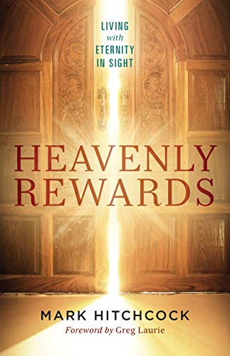 Heavenly Rewards: Living with Eternity in Sight by [Mark Hitchcock]