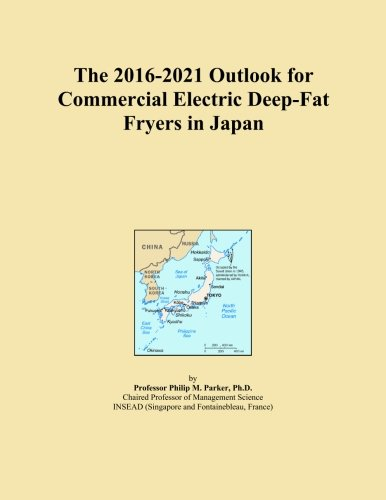 The 2016-2021 Outlook for Commercial Electric Deep-Fat Fryers in Japan