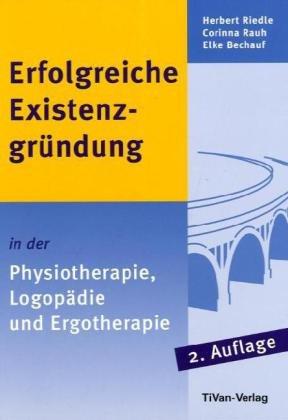 Erfolgreiche Existenzgründung in der Physiotherapie, Logopädie und Ergotherapie