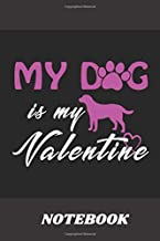 My Dog Is My Valentine NOTEBOOK: Cute Owls Valentines Day Notebook/Journal For Girls, Teens, and Women - Valentine's Day N...