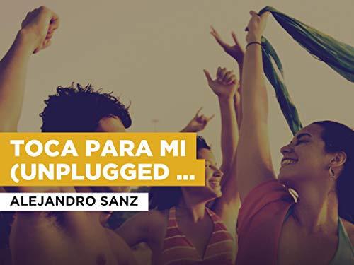 Toca Para Mi (Unplugged Version) al estilo de Alejandro Sanz