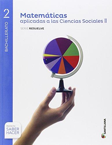 MATEMATICAS APLICADAS A LAS CIENCIAS SOCIALES II SERIE RESUELVE 2 BTO SABER HACER - 9788414102022