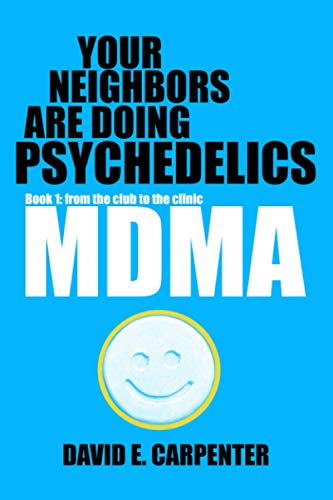 Your Neighbors Are Doing Psychedelics: MDMA: From the club to the clinic: Ecstasy's journey from a lab at Merck to party drug to incredible FDA clinical trials treating people with PTSD