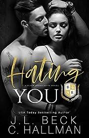 Hating You: A Dark College Bully Romance (A Blackthorn Elite Novel Book 1)