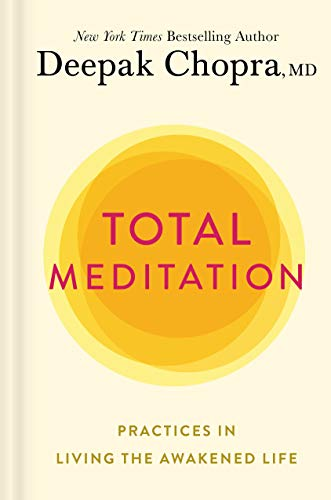 Total Meditation: Practices in Living the Awakened Life by [Deepak Chopra]