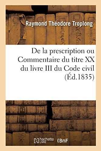 De la prescription, ou Commentaire du titre XX du livre III du Code civil. Tome 2